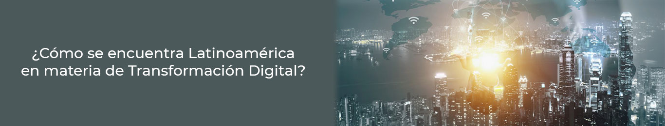 la transformacion digital se produce en latinoamerica